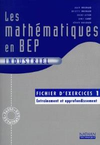 Les mathématiques en BEP industriel : fichier d'exercices 1 : entraînement et approfondissement