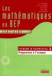 Les mathématiques en BEP tertiaire : fichier d'exercices 2 : préparation à l'examen