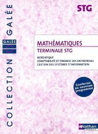 Mathématiques, terminales STG : mercatique, comptabilité et finance des entreprises, gestion des systèmes d'information : conforme au nouveau programme