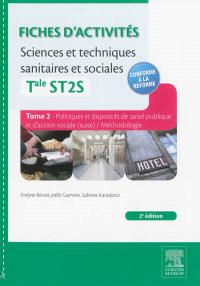 Fiches d'activités sciences et techniques sanitaires et sociales : terminale ST2S. Volume 2, Politiques et dispositifs de santé publique et d'action sociale (suite), méthodologie