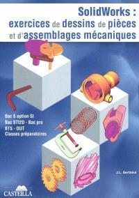 Solidworks : exercices de dessins de pièces et d'assemblages mécaniques : Bac S option SI, bac STI, bac pro, BTS, DUT, classes préparatoires