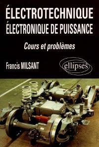 Electrotechnique : électronique de puissance, cours et problèmes