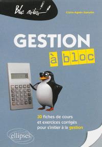 Gestion à bloc : 30 fiches de cours et exercices corrigés pour s'initier à la gestion