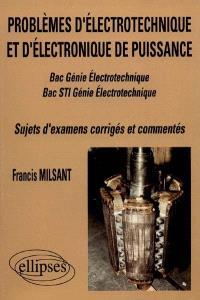 Problèmes d'électrotechnique et d'électronique de puissance : bac génie électrotechnique, bac STI génie électrotechnique : sujets d'examen corrigés et commentés