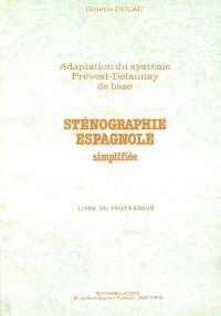Sténographie espagnole simplifiée : adaptation du système Prévost-Delaunay de base : livre du professeur