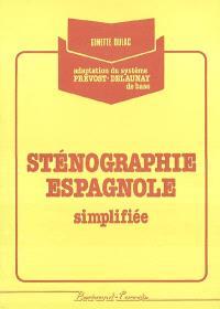 Sténographie espagnole simplifiée : adaptation du système Prévost-Delaunay de base : suivant la progression du livre Cours complets de sténographie de Mmes Bonnet, Boulet et Richy
