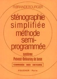 Sténographie simplifiée, méthode semi-programmée : système Prévost-Delaunay de base, corrigés des devoirs