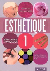 Esthétique : préparation au CAP, BP, bac professionnel et BTS. Volume 1, Manuel des soins du visage et maquillage