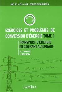 Exercices et problèmes de conversion d'énergie. Volume 1, Transport d'énergie en courant alternatif : bac STI, BTS, DUT, Ecoles d'ingénieurs