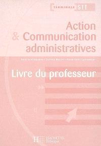Action et communication administratives, terminale STT ACA-ACC : livre du professeur