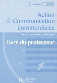 Action et communication commerciales, terminale STT ACA-ACC : livre du professeur