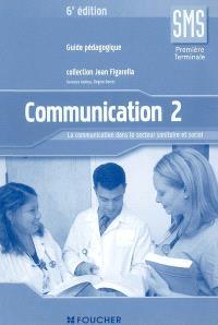 Communication 2, SMS première terminale : la communication dans le secteur sanitaire et social : guide pédagogique