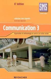 Communication 3, terminale SMS : organisation et méthodologie en santé et en action sociale