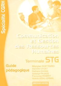 Communication et gestion des ressources humaines, terminale STG spécialité CGRH : guide pédagogique