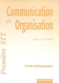 Communication et organisation, Première STT : guide pédagogique