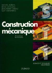 Construction mécanique : sciences et techniques industrielles : premières et terminales, baccalauréat technologique, baccalauréat professionnel