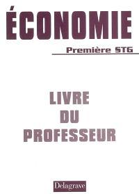 Economie 1re STG : livre du professeur