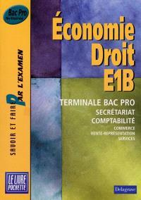 Economie, droit, E1B : terminale Bac pro, secrétariat, comptabilité, commerce, vente-représentation, services