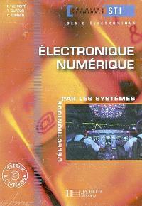 Electronique numérique : l'électronique par les systèmes : première terminale STI, génie électronique