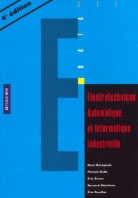 Electrotechnique, automatique et informatique industrielle : conforme aux nouvelles normes C 15.100 de décembre 2002