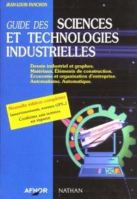 Guide des sciences et technologies industrielles : dessins industriels et graphes, matériaux, éléments de construction, économie et organisation d'entreprise, automatisme, automatique