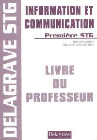 Information et communication première STG, sciences et technologies de la gestion : livre du professeur
