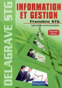 Information et gestion première STG, spécialité communication : livre de l'élève