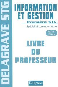 Information et gestion, première STG spécialité communication : livre du professeur