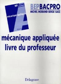 Les bases de la mécanique appliquée : par la synthèse, l'exemple, l'application : livre du professeur