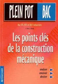 Les points clés de la construction mécanique : bac, STI, BTS et DUT industriels
