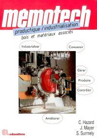 Mémotech productique, industrialisation : bois et matériaux associés : lycées professionnels, lycées des métiers, lycées techniques et polyvalents, écoles d'ingénieurs