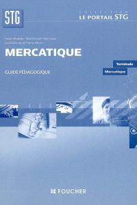 Mercatique, terminale STG mercatique : guide pédagogique