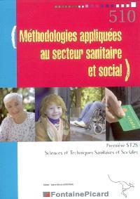 Méthodologies appliquées au secteur sanitaire et social, première ST2S, sciences et techniques sanitaires et sociales
