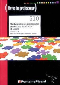 Méthodologies appliquées au secteur sanitaire et social, première ST2S, sciences et techniques sanitaires et sociales : livre du professeur