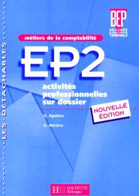 Métier de la comptabilité : EP2, activités professionnelles sur dossier : BEP, seconde professionnelle, terminale