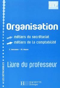 Organisation : BEP seconde professionnelle, métiers du secrétariat, métiers de la comptabilité : livre du professeur