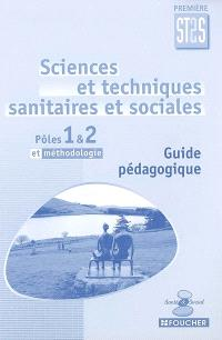 Sciences et techniques sanitaires et sociales, première ST2S, pôles 1 & 2 et méthodologie : guide pédagogique
