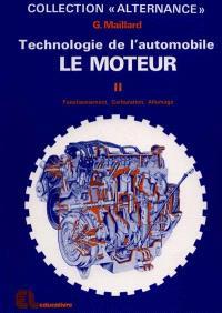 Technologie de l'automobile : 02 : Le Moteur. Fonctionnement, carburation, allumage