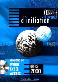 Travaux d'initiation sur logiciels Microsoft Office : Windows 98 et Word, Excel, Access, version 2000 : corrigé