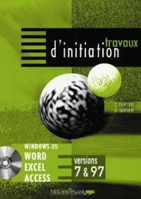 Travaux d'initiation sur logiciels Microsoft Office Windows 95 : Word, Excel, Access, versions 7 et 97