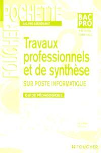 Travaux professionnels et de synthèse sur poste informatique Bac pro secrétariat, première, terminale : guide pédagogique