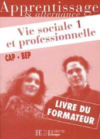 Vie sociale et professionnelle, CAP-BEP : livre du formateur. Volume 1