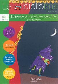 Le bibliobus théâtre, CP-CE1 cycle 2 : Pipistrello et la poule aux oeufs d'or : et autres pièces