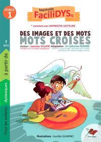 Mots croisés, des images et des mots : pour dyslexiques à partir de 7 ans, convient aux apprentis lecteurs : méthode Facilidys