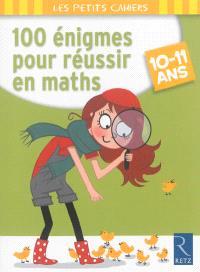 100 énigmes pour réussir en maths : 10-11 ans