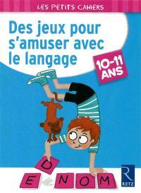 Des jeux pour s'amuser avec le langage : 10-11 ans