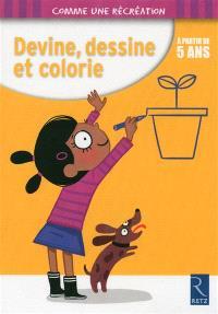 Devine, dessine et colorie : à partir de 5 ans