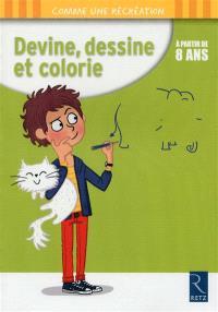 Devine, dessine et colorie : à partir de 8 ans