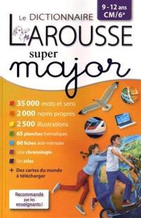 Le dictionnaire Larousse super major : 9-12 ans, CM-6e