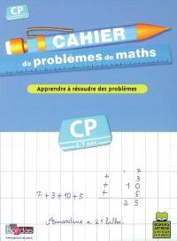 Cahier de problèmes de maths, CP, 6-7 ans : apprendre à résoudre des problèmes